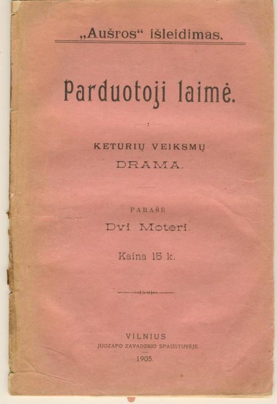 """Drama """"Parduotoji laimė"""". Ją slapyvardžiu Dvi Moteri parašė G. Petkevičaitė ir Žemaitė. Vilnius. 1905 m."""