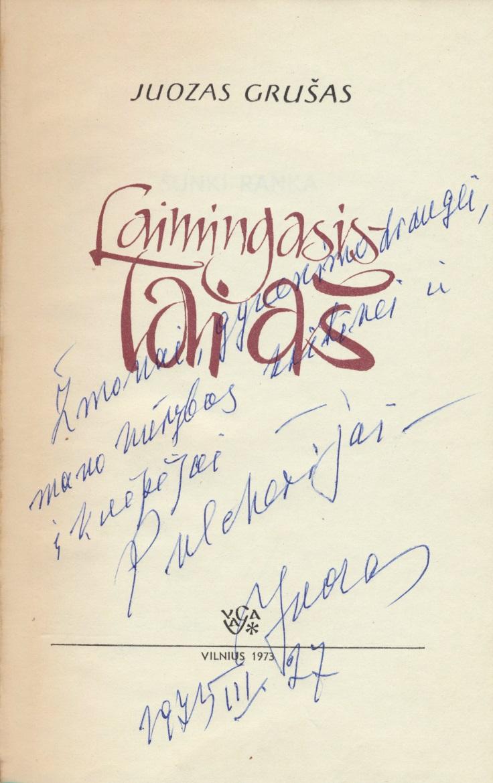 J. Grušas. Laimingaisis – tai aš. Vilnius, 1973. Dedikacija žmonai Pulcherijai