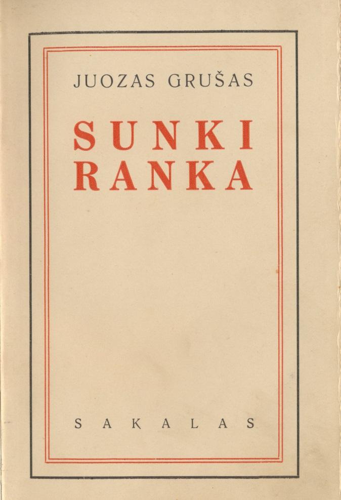 J. Grušas. Sunki ranka. Kaunas, 1937