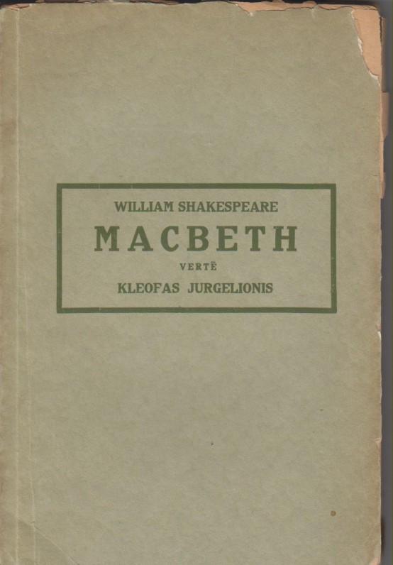 """K. Jurgelionio išverstas V. Šekspyro """"Makbetas"""" (1915 m.), vadintas """"geriausiu lietuvišku Šekspyro vertimu iki 1917 m."""""""