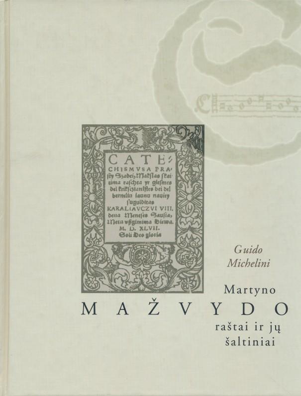 Gvido Michelini. M. Mažvydo raštai ir jų šaltiniai. Vilnius, 2000 m.