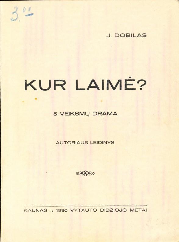 J. Dobilas. Kur laimė. Kaunas, 1930 m.