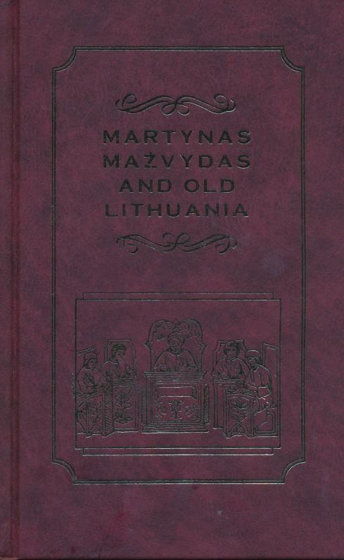 Martynas Mažvydas ir senoji Lietuva. Vilnius, 1998 m. Knyga anglų kalba