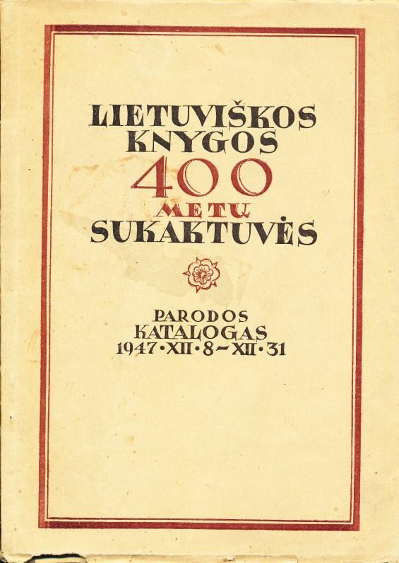 Parodos pirmosiosios lietuviškos knygos 400 m. jubiliejui katalogas. Kaunas, 1947 m.