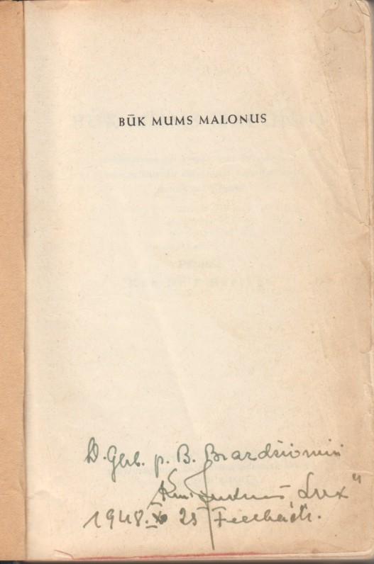 """""""Būk mums malonus"""". Stutgartas. LUX, 1948 m. Paruošė kan. dr. F. Bartkus. Su kan. P. Juknevičiaus dedikacija B. Brazdžioniui. Maldyno titulinis lapas"""