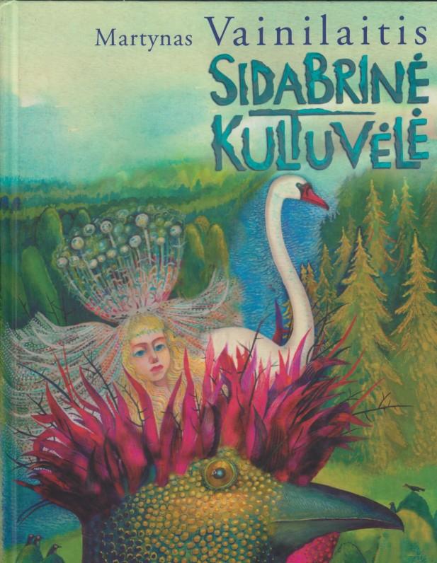 """""""Sidabrinė kultuvėlė"""", Vilnius, """"Žara"""", 2002 (geriausia metų knyga, apdovanota IBBY diplomu)"""