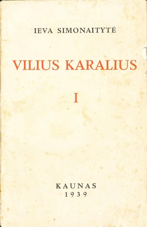 """I. Simonaitytės romano """"Vilius Karalius"""" pirmas tomas. Kaunas. 1939 m."""