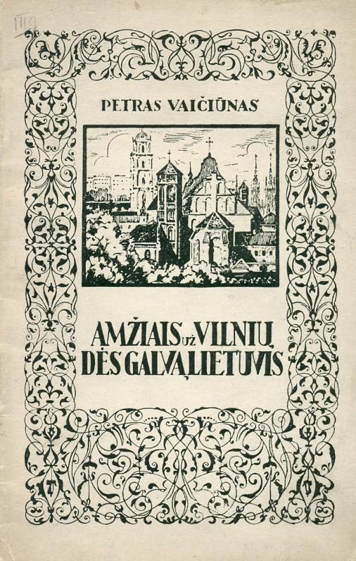 """Petras Vaičiūnas """"Amžiais už Vilnių dės galvą lietuvis!"""", Kaunas, Vilniui vaduoti sąjunga, 1928 m."""