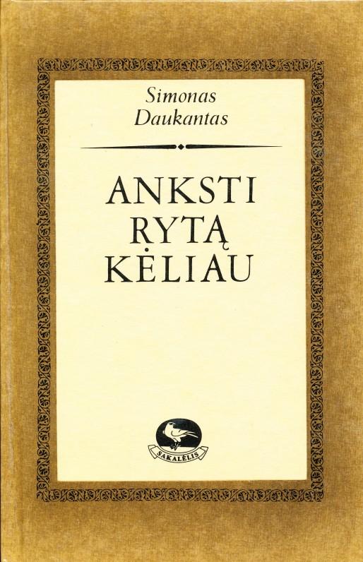 S. Daukantas. Anksti rytą kėliau. Iš S. Daukanto tautosakos rinkinių. Sudarė Kazys Grigas. Vilnius. 1993 m.